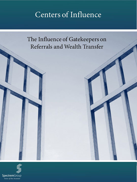 Centers of Influence and Gatekeepers:  Their Influence on Referrals and Wealth Transfer